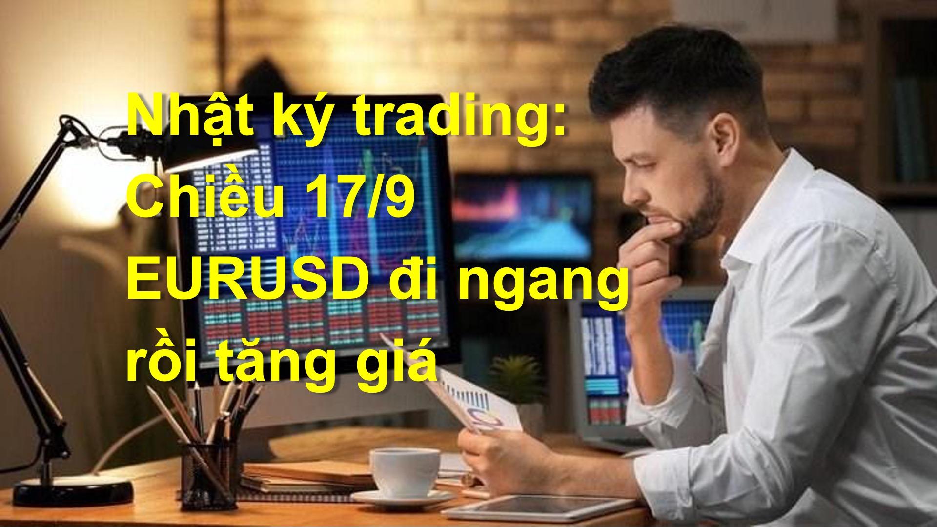 NHẬT KÝ TRADING: Chiều 17/9, cặp EUR USD có tín hiệu